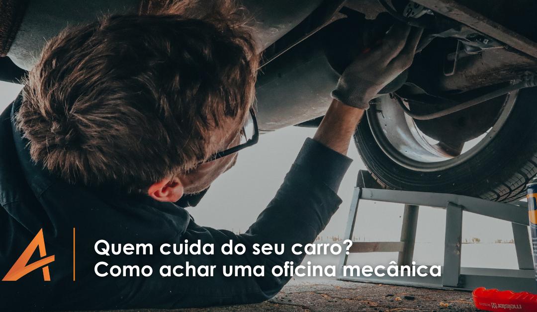 Quem cuida do seu carro? Como achar uma oficina mecânica