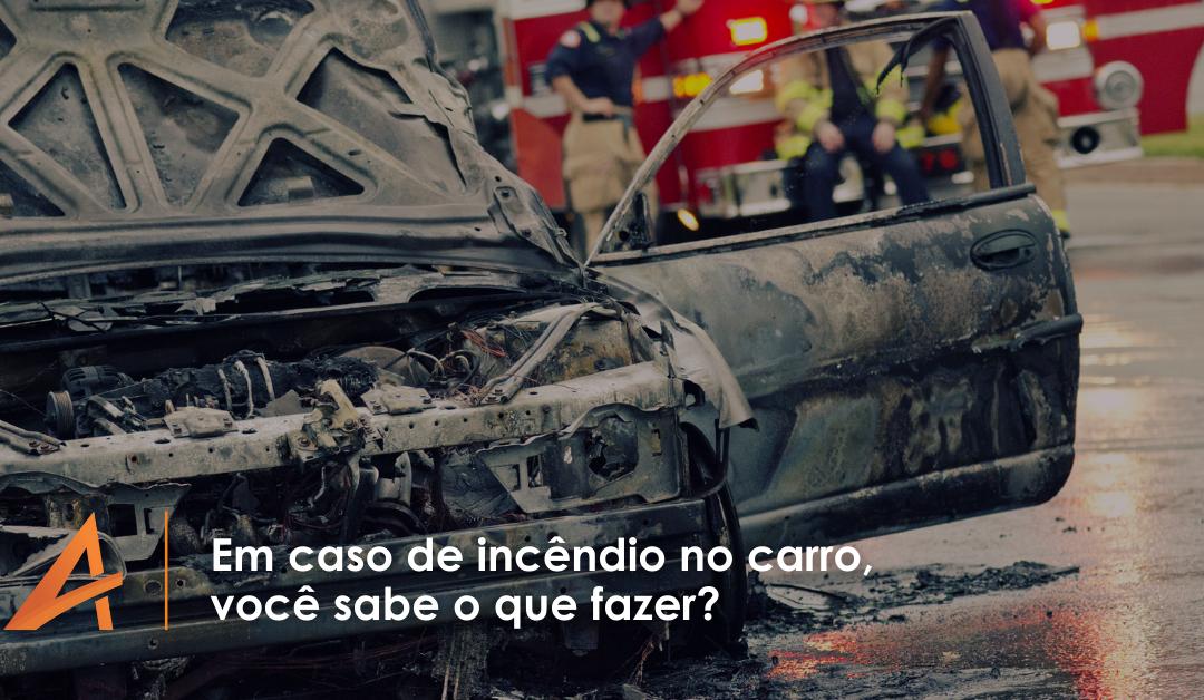 Em caso de incêndio no carro, você sabe o que fazer? Veja as dicas e orientações do Corpo de Bombeiros